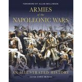 Armies of the Napoleonic Wars: An illustrated history