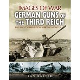GERMAN GUNS OF THE THIRD REICH. Rare photographs from wartime archives (Images of War)