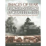 Panzer Divisions at War 1939-1945. Rare photographs from wartime archives (Images of War)